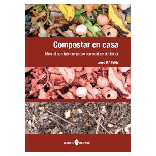 Compostar en casa. Manual para fabricar abono con residuos del hogar