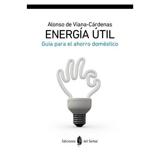 Energía útil. Guía para el ahorro doméstico