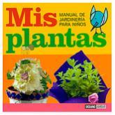 Manual de jardinería para niños: Mis plantas
