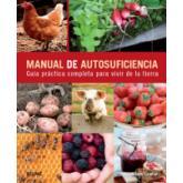 Manual de autosuficiencia. Guía práctica completa para vivir de la tierra