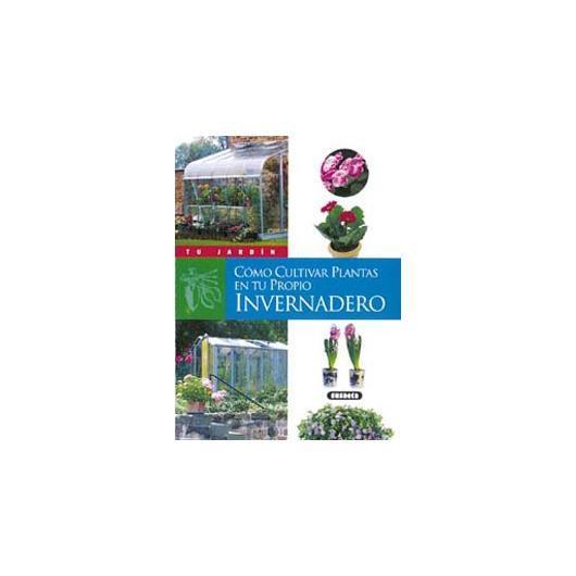 Cómo cultivar plantas en tu propio invernadero