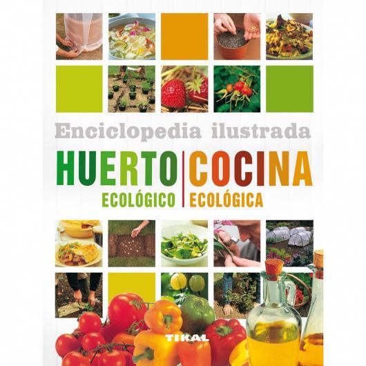Enciclopedia Ilustrada Huerto y Cocina ecológica